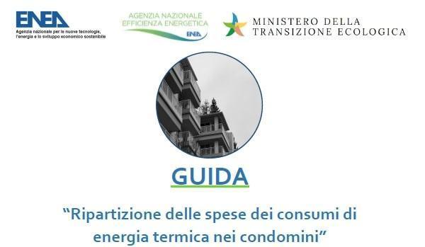 """Loghi istituzionali di ENEA - Agenzia Nazionale per l'efficienza energetica e ministero della transizione ecologica - immagine di un palazzo  -  titolo documento: GUIDA - """"Ripartizione delle spese dei consumi di energia termica nei condomini"""""""